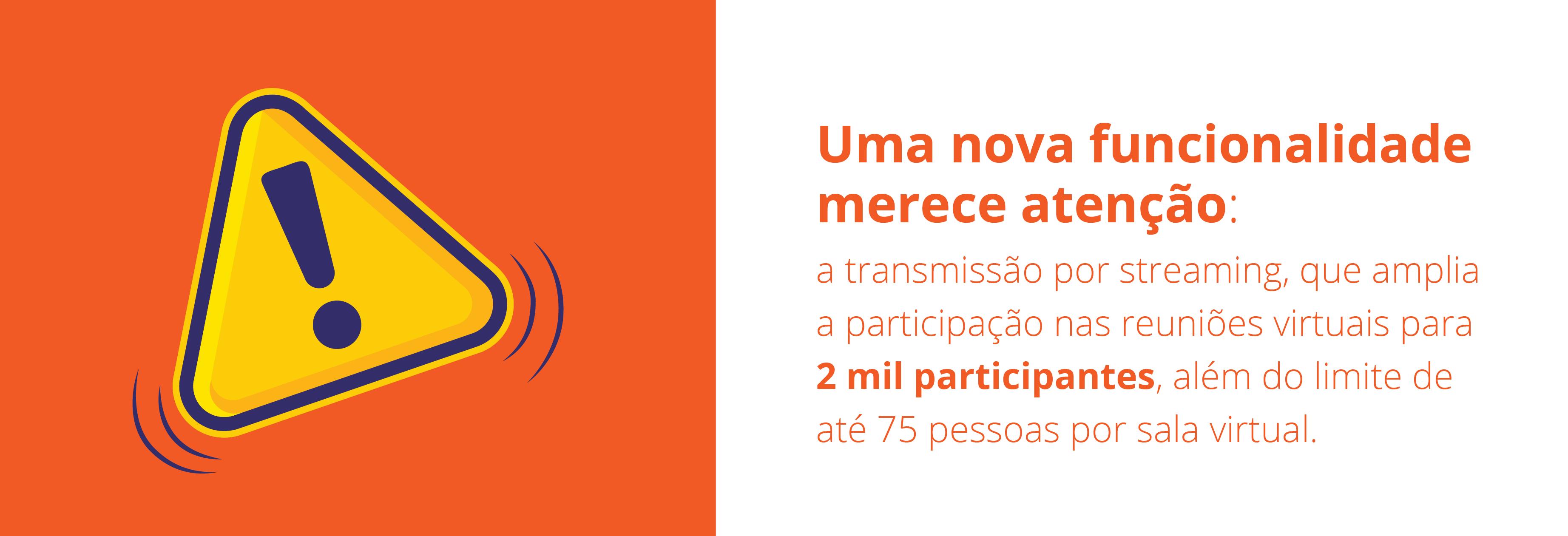 A transmissão por streaming amplia a participação nas reuniões virtuais para 2 mil participantes