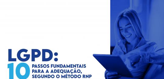 LGPD: 10 passos fundamentais para a adequação, segundo o Método RNP